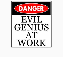 Danger - Evil genius at work Unisex T-Shirt