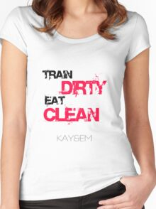 Train Dirty - Eat Clean - Kay&Em Designs Women's Fitted Scoop T-Shirt
