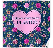 Bloom where you're planted Poster