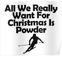 All We Really Want For Christmas is Powder Poster