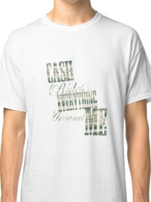 Cash Rules everything around me C.R.E.A.M. - T Shirt Classic T-Shirt