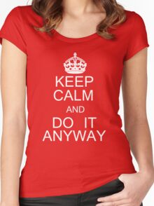 Keep Calm And Do It Anyway Women's Fitted Scoop T-Shirt