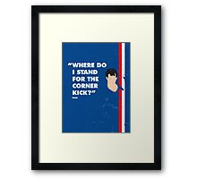 Where do i stand for a corner kick? Framed Print