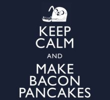 KEEP CALM AND MAKE BACON PANCAKES by Justin Oberg