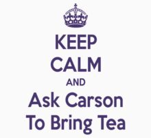 Keep Calm and Ask Carson To Bring Tea Small by frogcreek