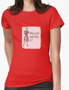What Would Lady Mary Do? Small image Womens Fitted T-Shirt