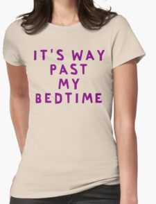 It's way past my bedtime T-Shirt