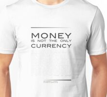 Money Is Not the Only Currency Unisex T-Shirt