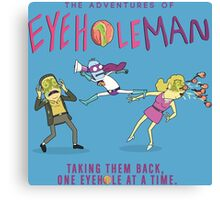 The Adventures of Eyehole Man! Canvas Print
