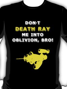 Don't Death Ray Me, Bro! T-Shirt