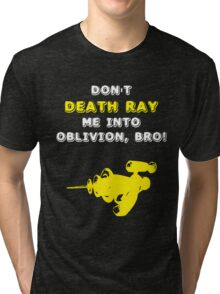 Don't Death Ray Me, Bro! Tri-blend T-Shirt