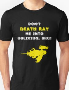 Don't Death Ray Me, Bro! Unisex T-Shirt