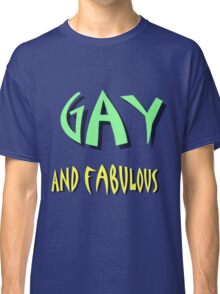 Gay and Fabulous Classic T-Shirt