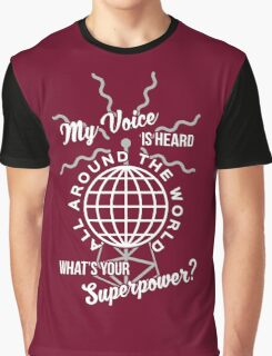 My voice is heard all around the world Graphic T-Shirt