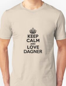 Keep Calm and Love DAGNER T-Shirt