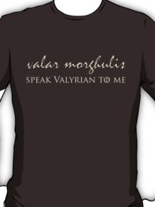 Speak Valyrian To Me T-Shirt