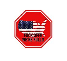 WE'RE FULL ILLEGAL IMMIGRATION Photographic Print