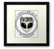 I Don't Believe In Humans Framed Print