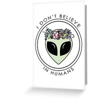 I Don't Believe In Humans Greeting Card