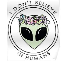 I Don't Believe In Humans Poster