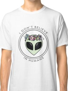 I Don't Believe In Humans Classic T-Shirt
