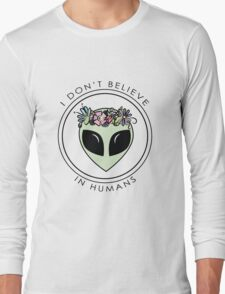 I Don't Believe In Humans Long Sleeve T-Shirt