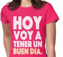 Hoy Voy A Tener Un Buen Dia Womens Fitted T-Shirt