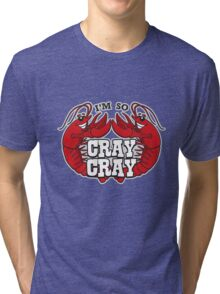I'm So Cray Cray Tri-blend T-Shirt