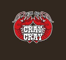 I'm So Cray Cray Unisex T-Shirt