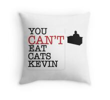 You cant eat cats Kevin (the Office US) Throw Pillow