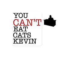 You cant eat cats Kevin (the Office US) by BomTutton