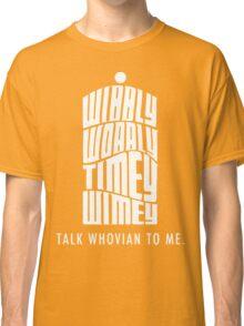 Talk Whovian To Me Classic T-Shirt