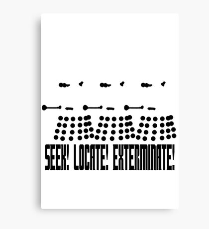 Dalek - SEEK! LOCATE! EXTERMINATE! (black) Canvas Print