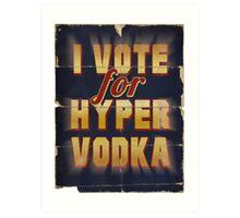 I Vote For Hypervodka Art Print