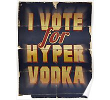 I Vote For Hypervodka Poster