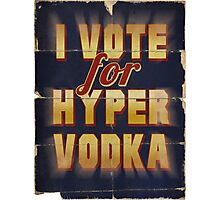 I Vote For Hypervodka Photographic Print