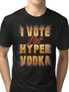 I Vote For Hypervodka Tri-blend T-Shirt