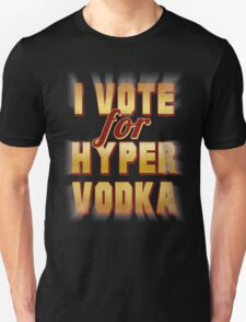 I Vote For Hypervodka T-Shirt