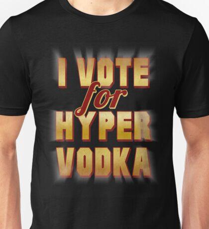 I Vote For Hypervodka Unisex T-Shirt