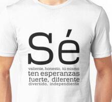 Sé valiente, honesto, ten esperanzas, sé tú mismo... Unisex T-Shirt