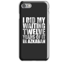 I Did My Waiting iPhone Case/Skin