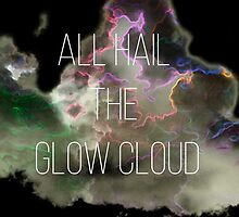 All hail the glow cloud by Madeline Black