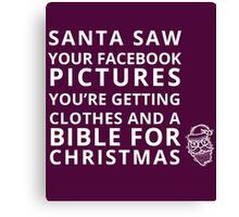 Santa Saw Your Facebook Pictures You're Getting Clothes And A Bible For Christmas Canvas Print
