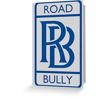 Road Bully Royce 3 Greeting Card