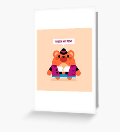 You look nice today Greeting Card