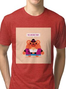 You look nice today Tri-blend T-Shirt