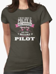 I Was Once A Polite & Well-Mannered Young Lady And Then I Became A Pilot - Tshirts & Accessories T-Shirt