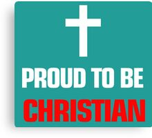 Proud To Be Christian Canvas Print