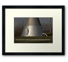 I am only here until my spacecraft is finished refueling. Framed Print