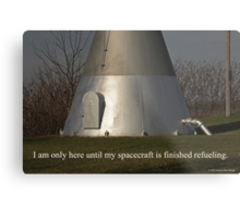 I am only here until my spacecraft is finished refueling. Metal Print